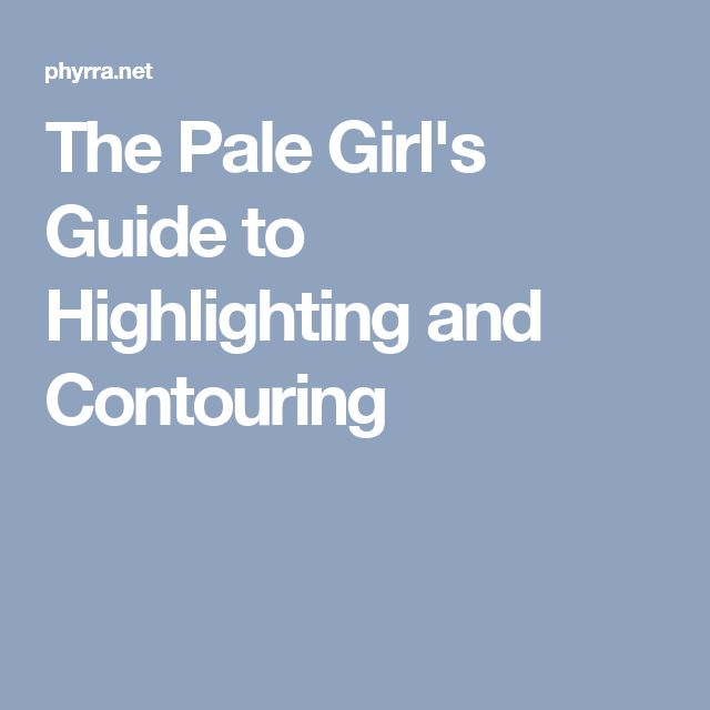 The Pale Girl's Guide to Highlighting and Contouring