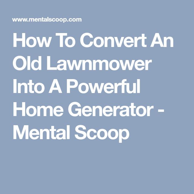 How To Convert An Old Lawnmower Into A Powerful Home Generator - Mental Scoop