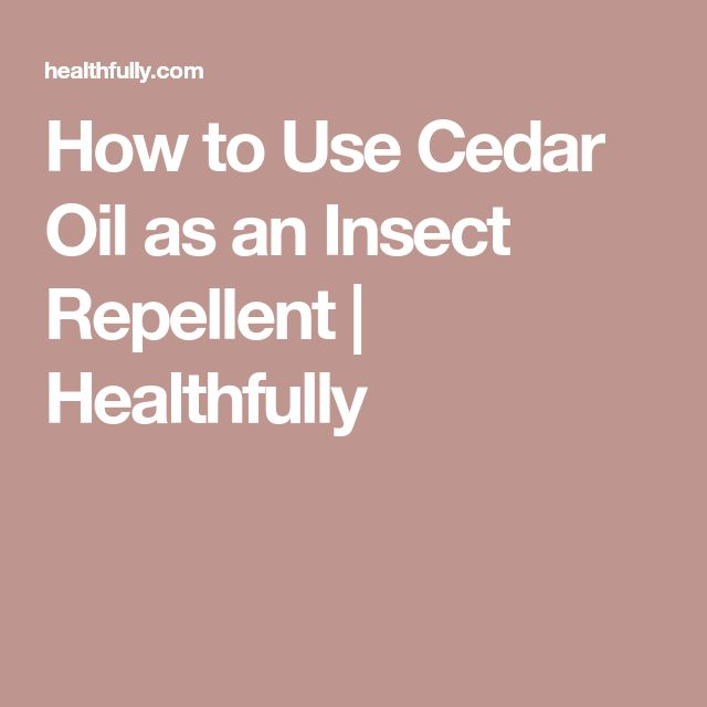 How to Use Cedar Oil as an Insect Repellent | Healthfully
