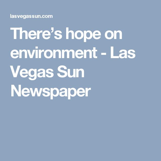 There's hope on environment - Las Vegas Sun Newspaper