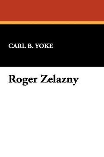Roger Zelazny, by Carl B. Yoke (Hardcover)