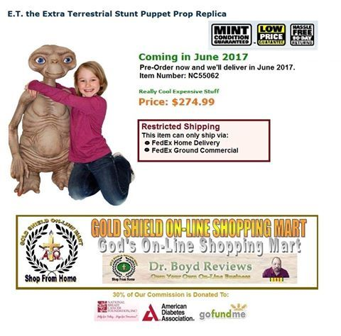 OVER 36,000 HITS.  We donate 30% of our commission to The National Breast Cancer Foundation. Inc., American Diabetes Association, and GoFundMe.com.  E.T. the Extra Terrestrial Stunt Puppet Prop Replica Coming in June 2017  price: $274.99  http://www.entertainmentearth.com/prodinfo.asp?number=NC55062&id=GO-412128922
