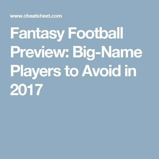 Fantasy Football Preview: Big-Name Players to Avoid in 2017