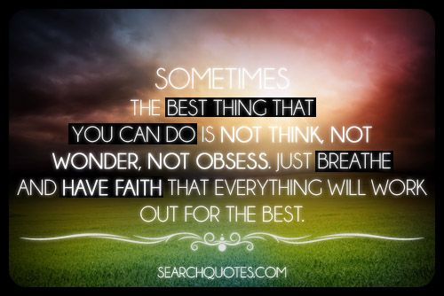 Sometimes The Best Thing That You Can Do Is Not Think, Not