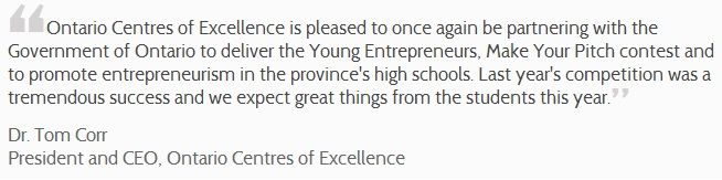 """""""...Last year's competition was a tremendous success and we expect great things from the students this year."""" Dr. Tom Corr, President and CEO, Ontario Centres of Excellence"""
