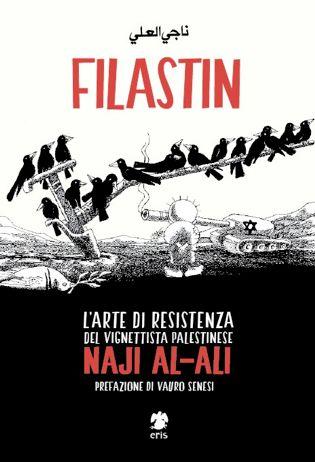 """*in arrivo* Filastin: Filastin in arabo significa Palestina. Naji al-Ali è uno dei suoi figli e, bambino, ha dovuto lasciarla per diventare profugo, come la maggioranza dei palestinesi, a causa della proclamazione dello Stato d'Israele. è la terra in cui non ha potuto fare ritorno ed è il centro di tutta la sua opera artistica. Naji al-Ali è stato assassinato a Londra nel 1987. In Filastin racconta la propria vita attraverso un'intervista considerata da lui stesso un """"testamento"""". Eris"""