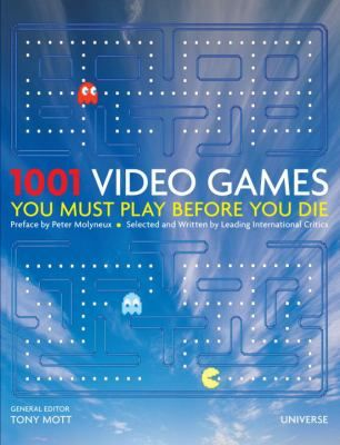 Shop for 1001 Video Games You Must Play Before You Die  by Tony Mott, Peter Molyneux  including information and reviews.  Find new and used 1001 Video Games You Must Play Before You Die on BetterWorldBooks.com.  Free shipping worldwide.