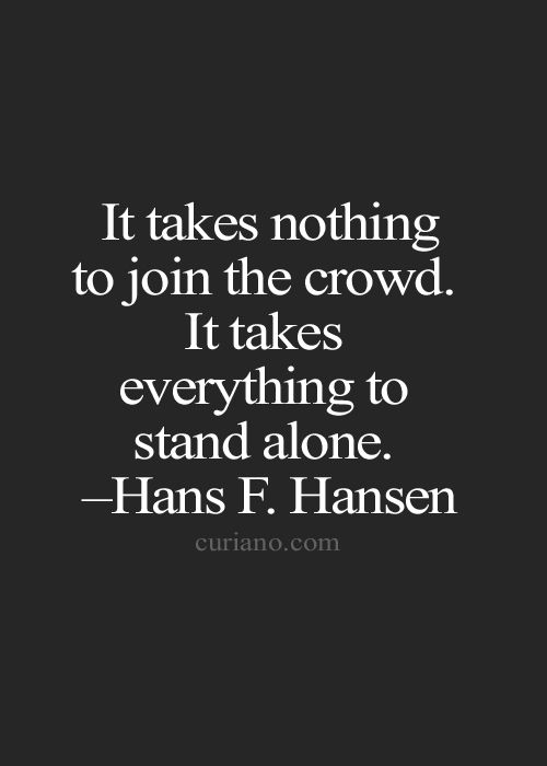 it takes great courage to stand alone Strength and courage cage author:  it takes strength to stand alone, it takes courage to lean on a friend  such strong conviction thats great deleted_user 05.