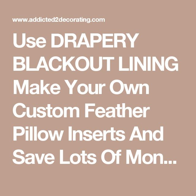 Use DRAPERY BLACKOUT LINING Make Your Own Custom Feather Pillow Inserts And Save Lots Of Money