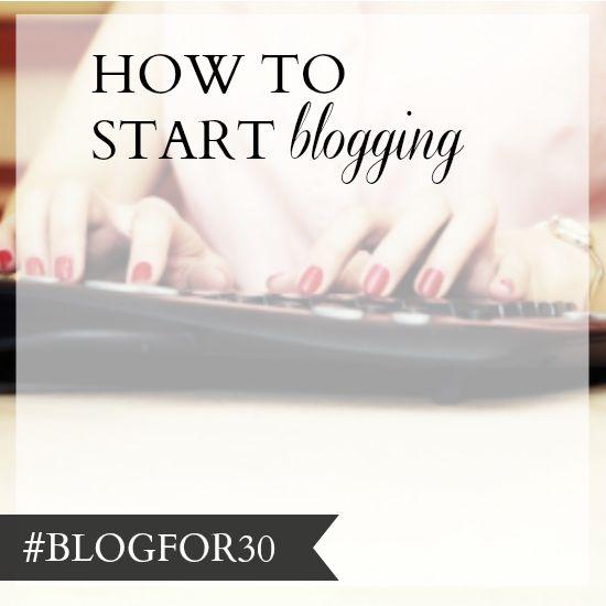 8. of #Blogfor30: How to start blogging