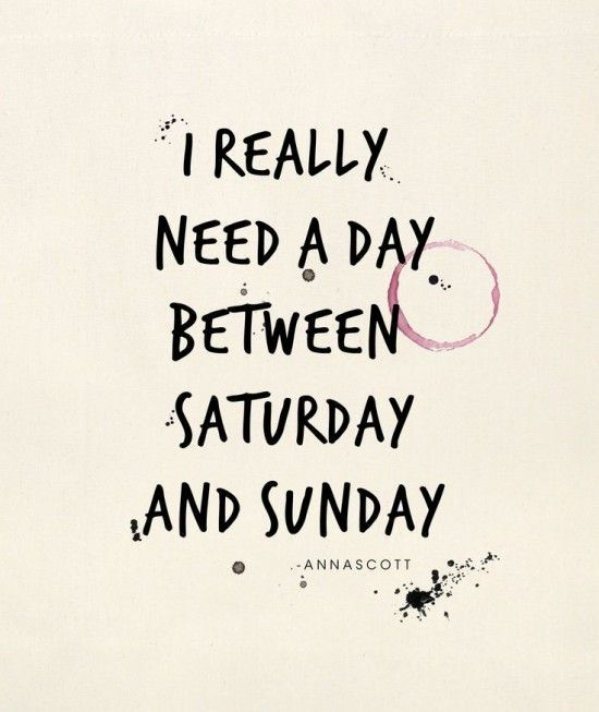 I really need a day between saturday and sunday!