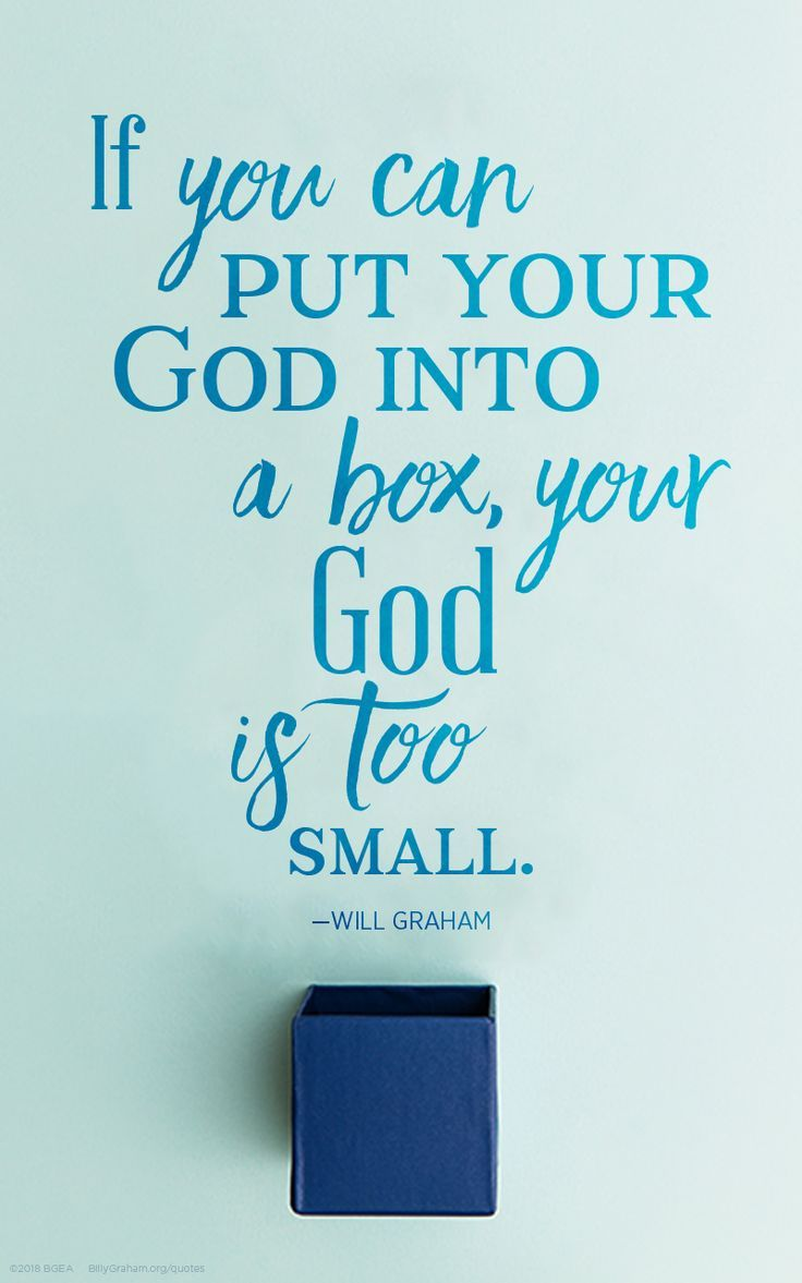If You Can Put Your God Into A Box Your God Is Too Small Will