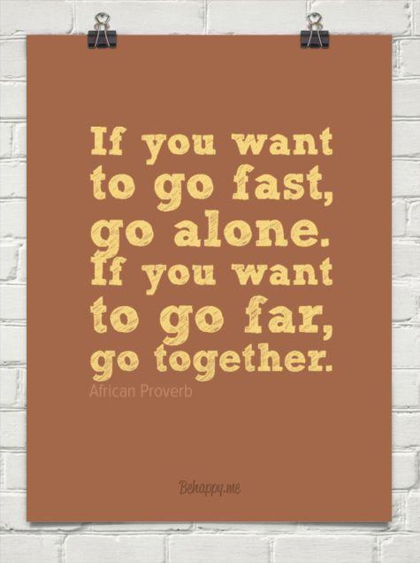 """""""Si quieres ir rápido, ve solo. Si quieres ir lejos, ve acompañado"""". Proverbio africano."""