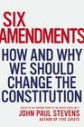 New book by my legal idol ---  Six Amendments: How and Why We Should Change the Constitution by John Paul Stevens