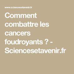 Comment combattre les cancers foudroyants ? - Sciencesetavenir.fr