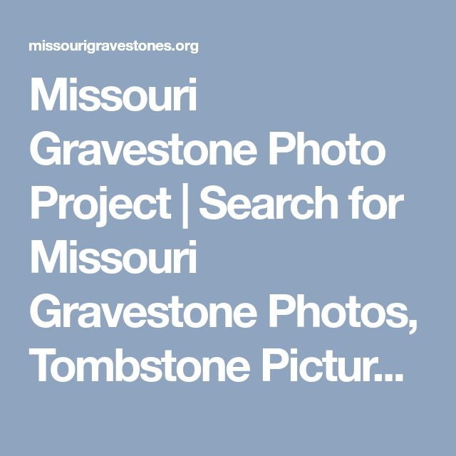 Missouri Gravestone Photo Project | Search for Missouri Gravestone Photos, Tombstone Pictures, and Burial Records