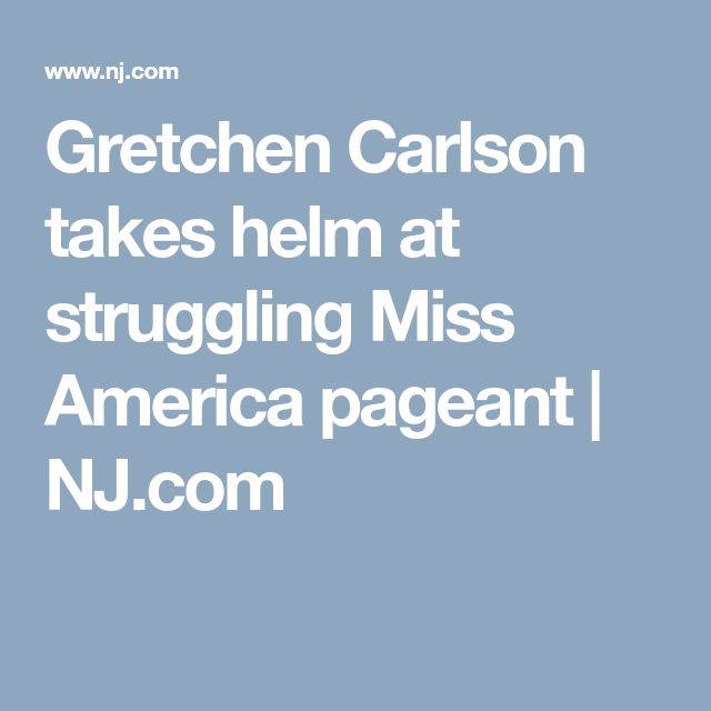 Gretchen Carlson takes helm at struggling Miss America pageant | NJ.com