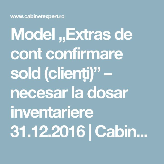 "Model ""Extras de cont confirmare sold (clienți)"" – necesar la dosar inventariere 31.12.2016 | CabinetExpert.ro - blog contabilitate"