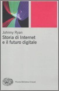 Storia di internet e il futuro digitale - Johnny Ryan, P. Pace.
