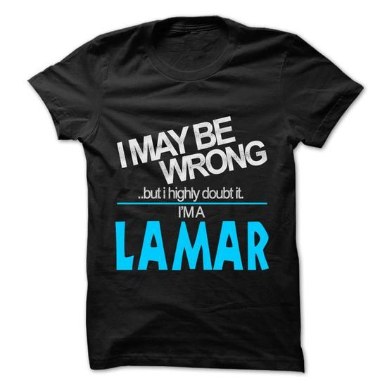 I May Be Wrong But I Highly Doubt It I am... LAMAR - 99 - #gifts for girl friends #personalized gift. BUY TODAY AND SAVE => https://www.sunfrog.com/LifeStyle/I-May-Be-Wrong-But-I-Highly-Doubt-It-I-am-LAMAR--99-Cool-Name-Shirt-.html?60505