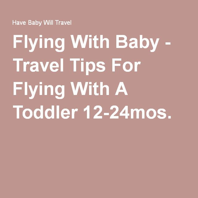 Flying With Baby - Travel Tips For Flying With A Toddler 12-24mos.