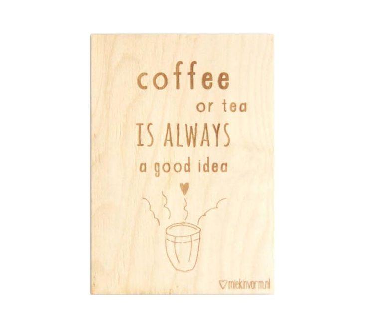 Een super leuk houten kaartje van het merk Miekinvorm met de tekst: Coffee or tea is always a good idea Ze zijn leuk om op te sturen, je kado af te maken maar natuurlijk ook heel leuk om neer te zetten in je interieur. Kijk voor nog veel meer houten kaartjes op www.Millows.nl