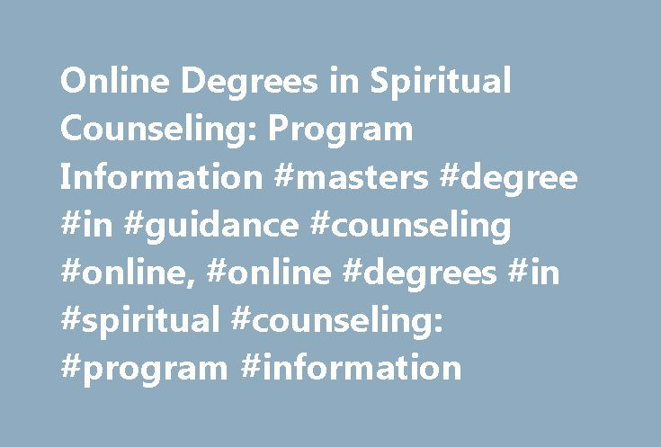 Online Degrees in Spiritual Counseling: Program Information #masters #degree #in #guidance #counseling #online, #online #degrees #in #spiritual #counseling: #program #information http://lexingtone.remmont.com/online-degrees-in-spiritual-counseling-program-information-masters-degree-in-guidance-counseling-online-online-degrees-in-spiritual-counseling-program-information/  Online Degrees in Spiritual Counseling: Program Information Find schools that offer these popular programs Clinical…