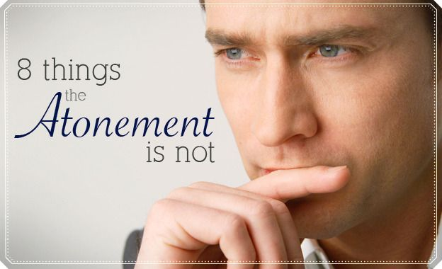 8 Things the Atonement Is Not