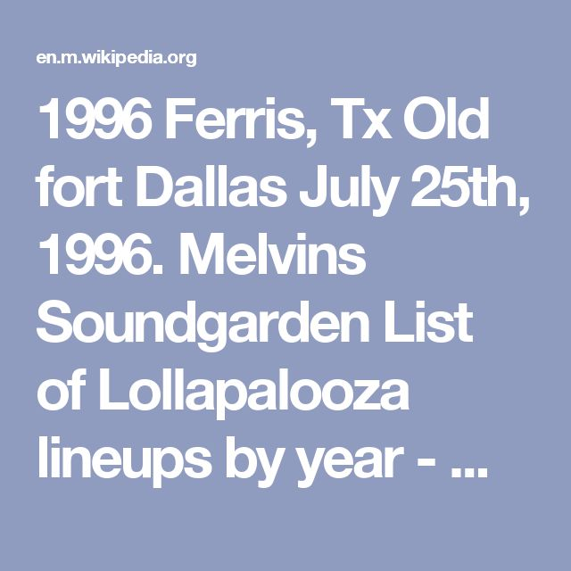 1996 Ferris, Tx Old fort Dallas July 25th, 1996.  Melvins Soundgarden List of Lollapalooza lineups by year - Wikipedia
