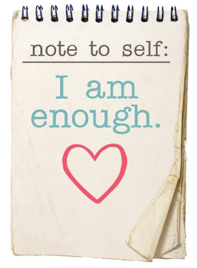 YOU are enough. :)