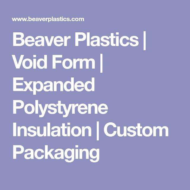 Beaver Plastics | Void Form | Expanded Polystyrene Insulation | Custom Packaging