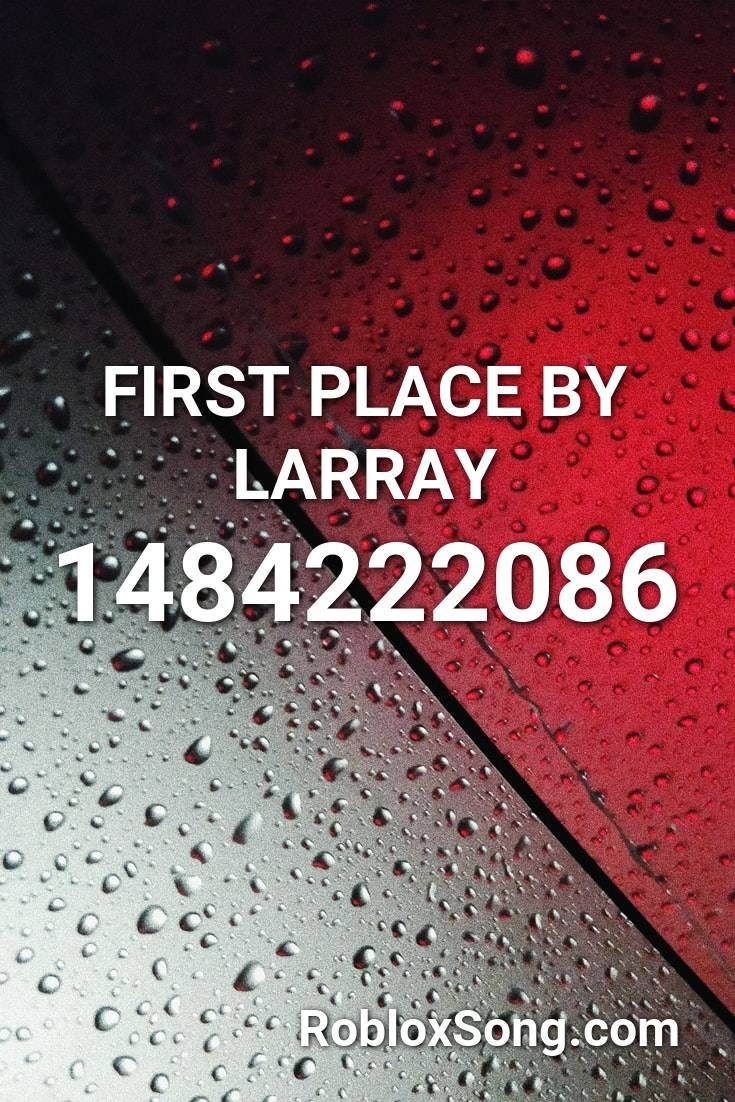 First Place By Larray Roblox Id Roblox Music Codes Roblox