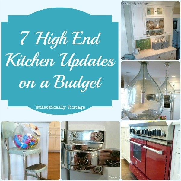 7 High End Kitchen Updates on a Budget - get a custom look for less! eclecticallyvintage.com