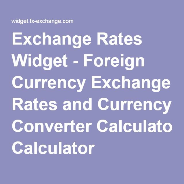 Exchange Rates Widget - Foreign Currency Exchange Rates and Currency Converter Calculator