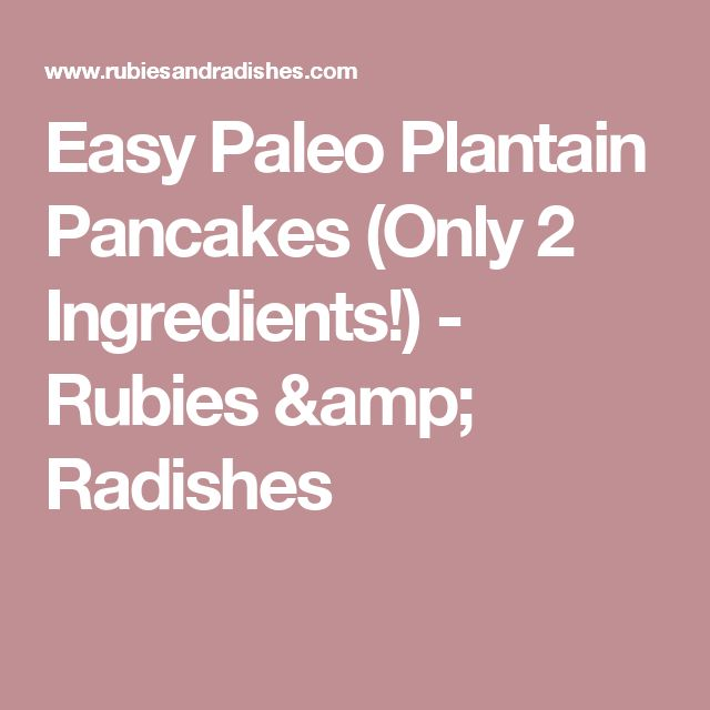 Easy Paleo Plantain Pancakes (Only 2 Ingredients!) - Rubies & Radishes
