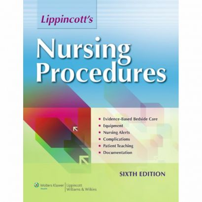 Lippincott's Nursing Procedures, Edition 6. ISBN-10: 1451146337. A start-to-finish guide to more than 400 nursing procedures from basic to advanced. This reference outlines every procedure, lists equipment, details each step, and includes rationales and cautions to ensure patient safety and positive outcomes.