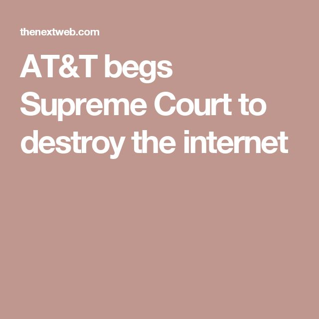 AT&T begs Supreme Court to destroy the internet