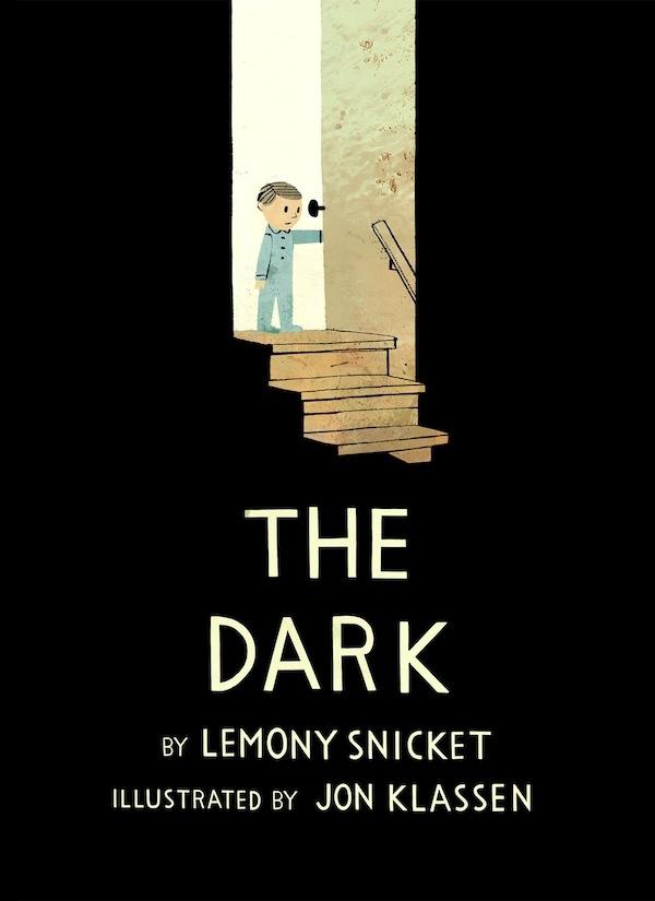 The Dark by Lemony Snicket, illustrated by Jon Klassen.