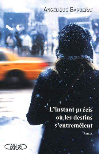L'instant précis où les destins s'entremêlent: Amazon.fr: Angelique Barberat: Livres
