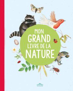 Mon grand livre de la nature - Rue des Enfants - 9782351812952.  Les magnifiques planches illustrées de ce documentaire font découvrir la nature dans toute sa beauté et sa diversité. À partir de 6 ans.
