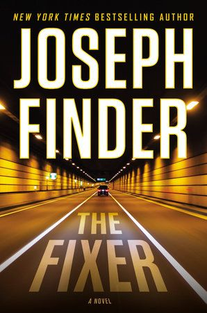 THE FIXER by Joseph Finder -- New York Times bestselling author Joseph Finder delivers his next breakneck stand-alone thriller about the secrets families can keep, and the danger of their discovery.