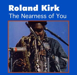 Beetle Blues: The Nearness of You - Roland Kirk