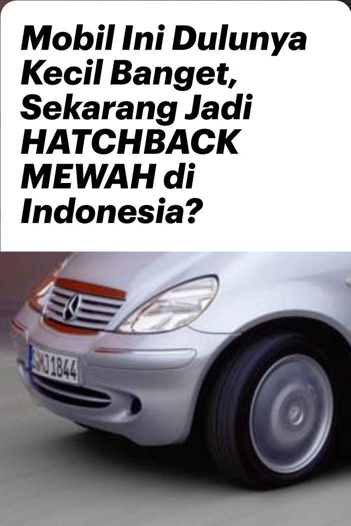 Mobil Ini Dulunya Kecil Banget Sekarang Jadi Hatchback Mewah Di Indonesia Hatchback Mobil Mewah Mercedes Benz