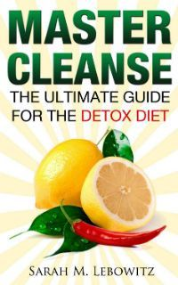 ~~ Master Cleanse ~~ Detoxify Your Body and Lose Weight with Master Cleanse