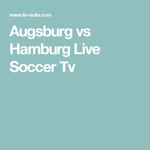 Augsburg vs Hamburg Live Soccer Tv