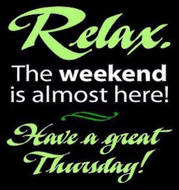 Relax The Weekend Is Almost Here Happy Thursday good morning thursday thursday…