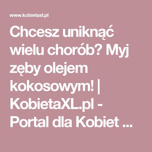 Chcesz uniknąć wielu chorób? Myj zęby olejem kokosowym! | KobietaXL.pl - Portal dla Kobiet Myślących
