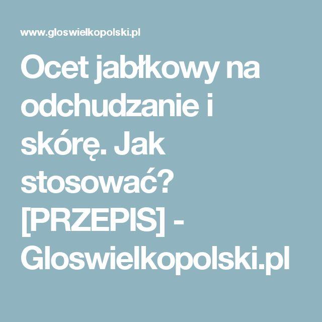 Ocet jabłkowy na odchudzanie i skórę. Jak stosować? [PRZEPIS] - Gloswielkopolski.pl