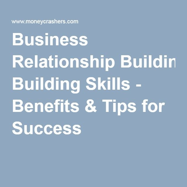 Business Relationship Building Skills - Benefits & Tips for Success