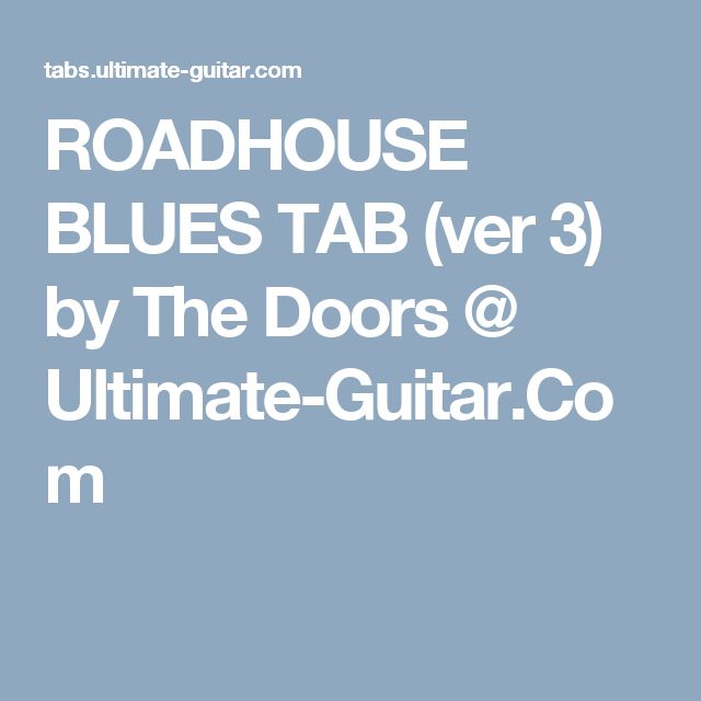 ROADHOUSE BLUES TAB (ver 3) by The Doors @ Ultimate-Guitar.Com
